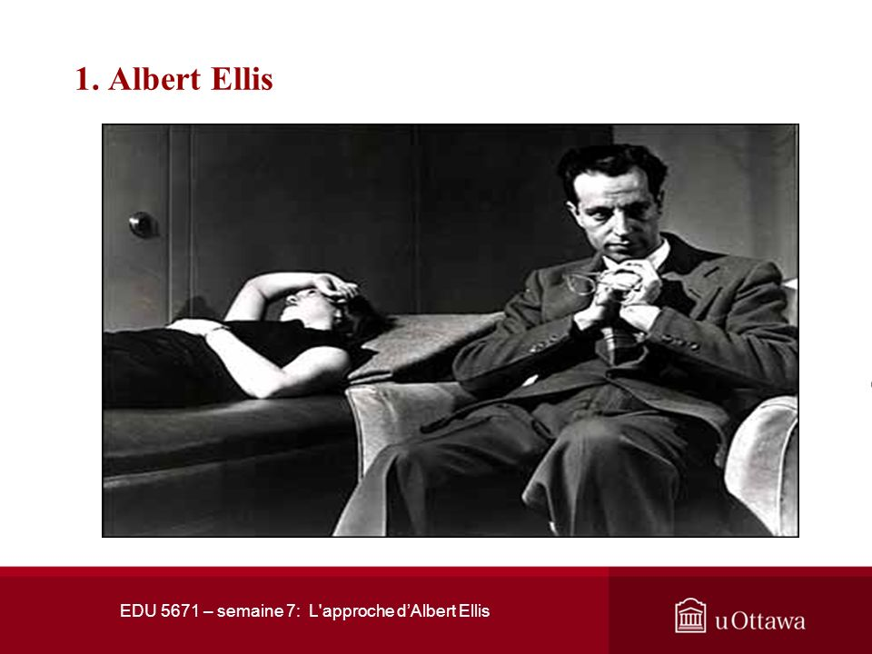 EDU 5671 – semaine 7 ; L'approche dAlbert Ellis 1. Albert Ellis Albert Ellis est né le 27 septembre 1913 à Pittsburg de parents Juifs. Il vint sétabli
