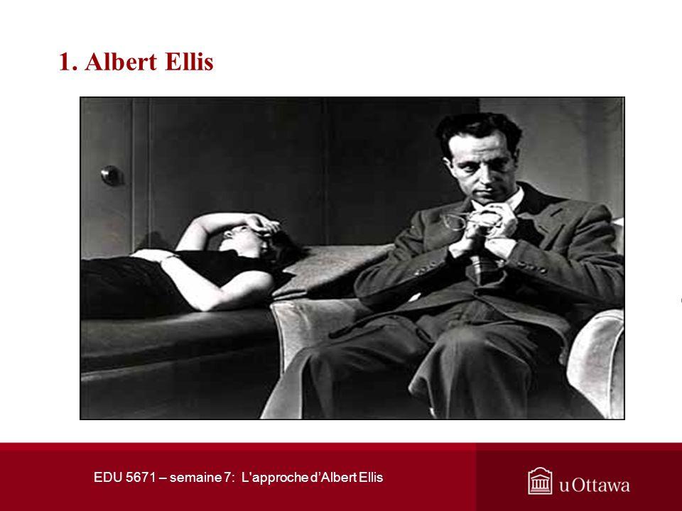 EDU 5671 – semaine 7: L approche dAlbert Ellis 1. Albert Ellis
