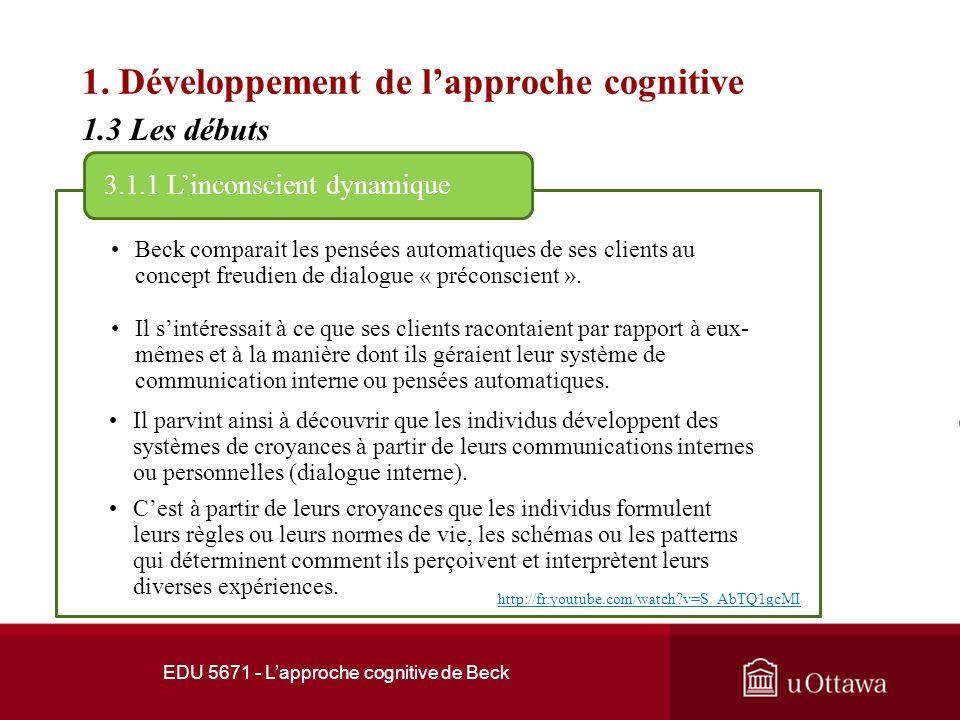 EDU 5671 - Lapproche cognitive de Beck 1. Développement de lapproche cognitive Selon Moss (1992), la thérapie cognitive tire ses racines théoriques ch
