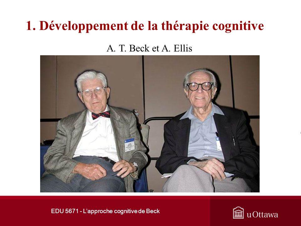 EDU 5671 - Lapproche cognitive de Beck 1. Développement de lapproche cognitive 1.4 Aaron T. Beck et Albert Ellis Beck VS. Ellis Albert Ellis a aussi d