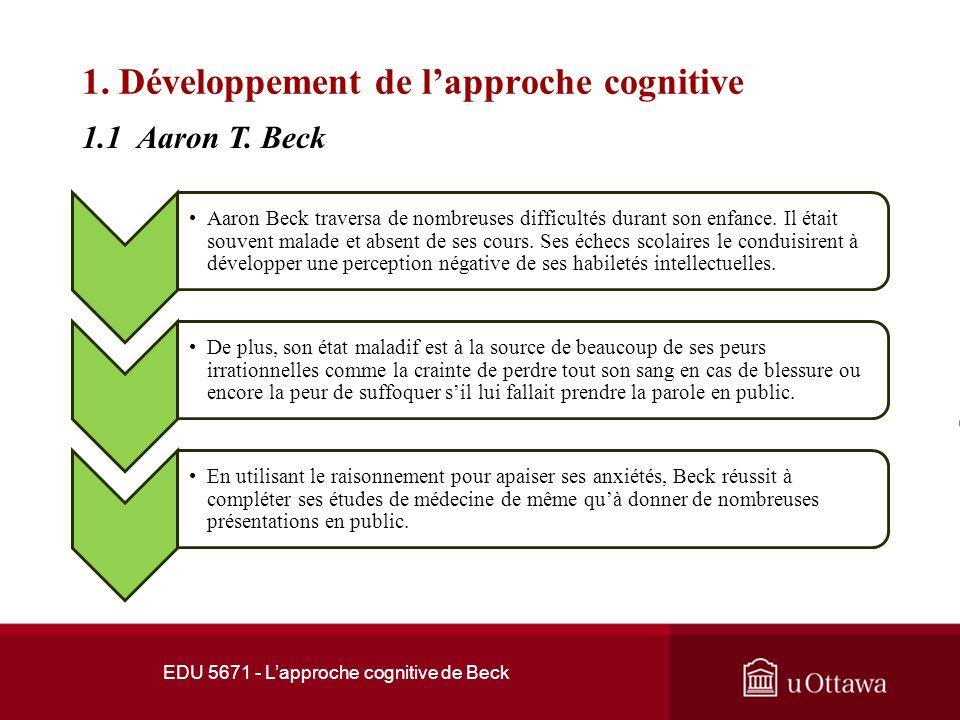 1. Développement de lapproche cognitive Lapproche cognitive en psychothérapie est associée aux travaux du psychiatre américain Aaron Beck. Né en 1921,