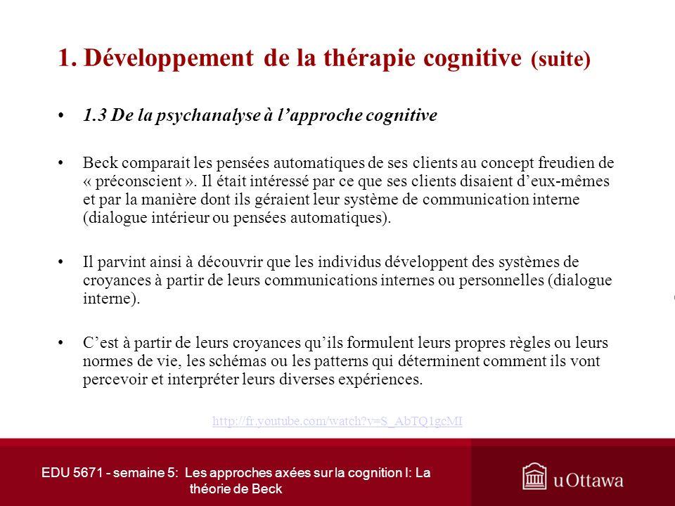 EDU 5671 - semaine 5: Les approches axées sur la cognition I: La théorie de Beck 1. Développement de la thérapie cognitive (suite) 1.2 Sources théoriq