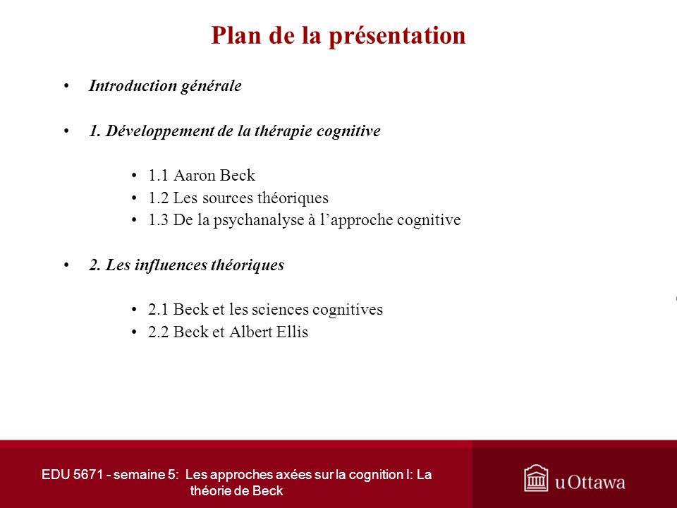 EDU 5671 - semaine 5: Les approches axées sur la cognition I: La théorie de Beck Plan de la présentation Introduction générale 1.