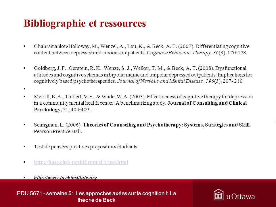 EDU 5671 - semaine 5: Les approches axées sur la cognition I: La théorie de Beck Bibliographie et ressources Academy of Cognitive Therapy. (2008).Cogn