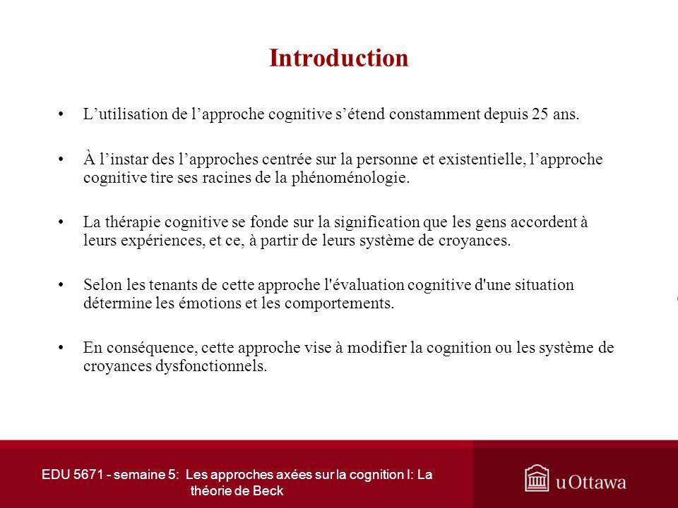 EDU 5671 - semaine 5: Les approches axées sur la cognition I: La théorie de Beck Introduction Lutilisation de lapproche cognitive sétend constamment depuis 25 ans.