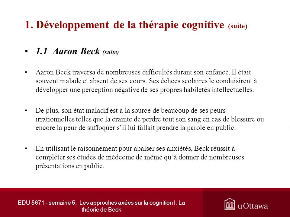 EDU 5671 - semaine 5: Les approches axées sur la cognition I: La théorie de Beck 1. Développement de la thérapie cognitive 1.1 Aaron Beck Lapproche co