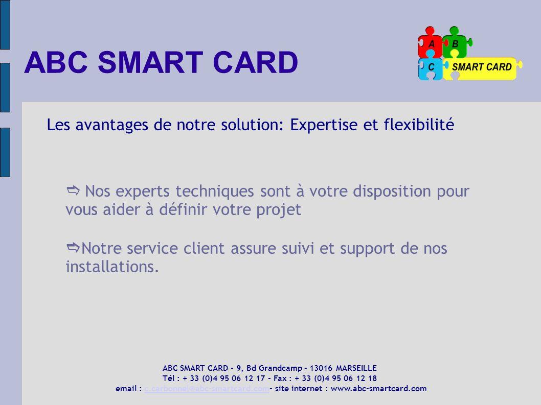 ABC SMART CARD Les avantages de notre solution: Expertise et flexibilité Nos experts techniques sont à votre disposition pour vous aider à définir vot