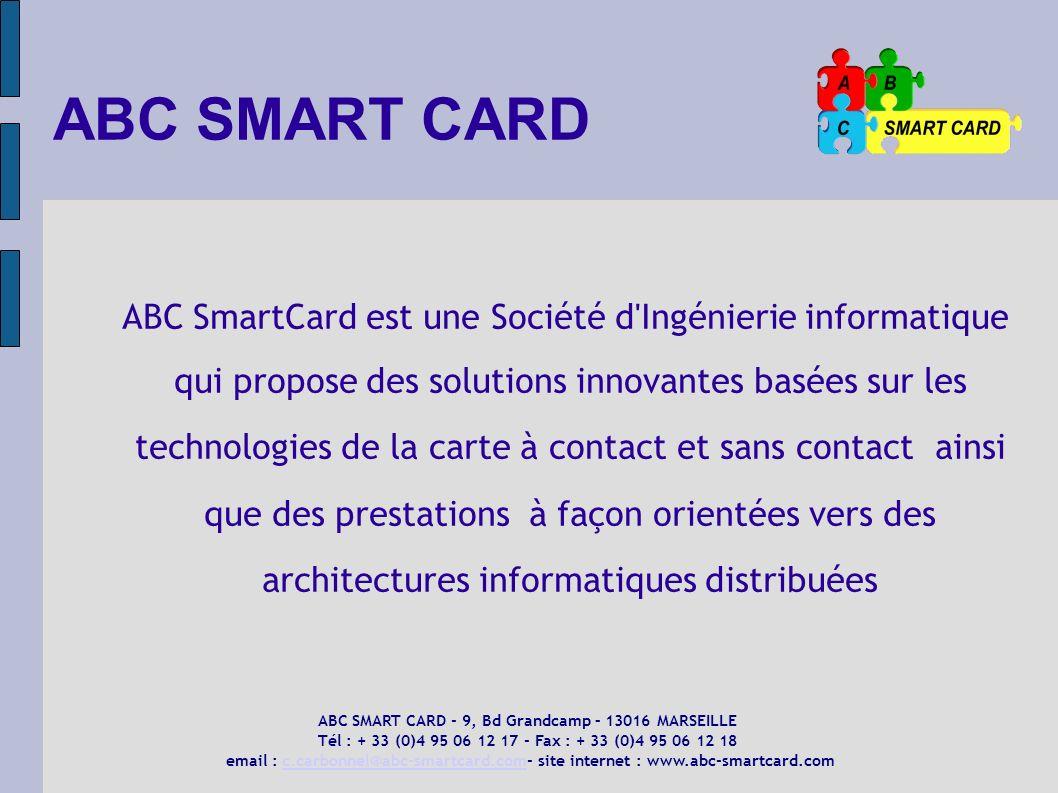 ABC SMART CARD ABC SmartCard est une Société d'Ingénierie informatique qui propose des solutions innovantes basées sur les technologies de la carte à