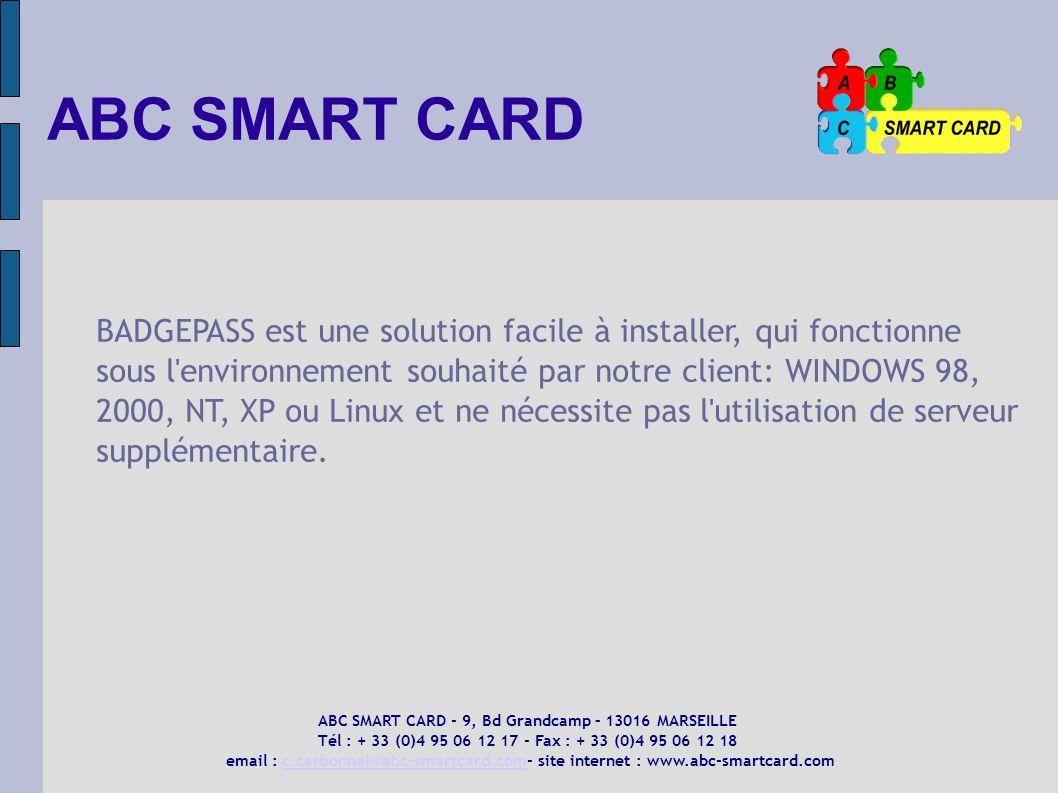ABC SMART CARD BADGEPASS est une solution facile à installer, qui fonctionne sous l'environnement souhaité par notre client: WINDOWS 98, 2000, NT, XP