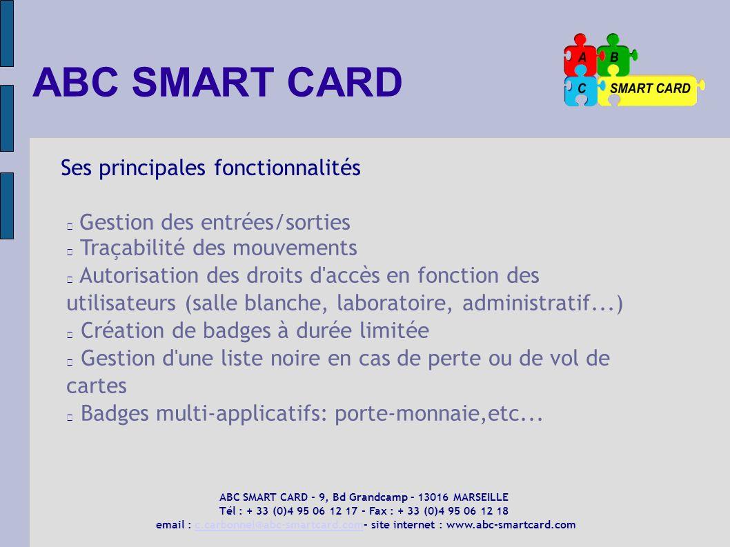 ABC SMART CARD Ses principales fonctionnalités Gestion des entrées/sorties Traçabilité des mouvements Autorisation des droits d'accès en fonction des