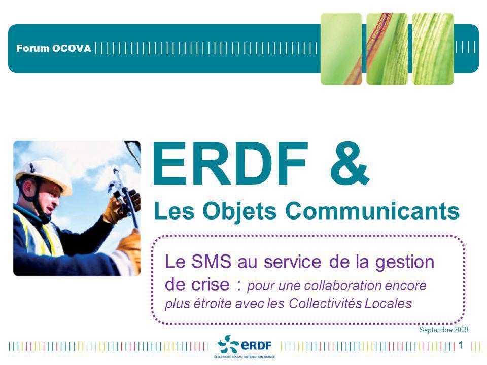 1 Forum OCOVA Les Objets Communicants Septembre 2009 ERDF & Le SMS au service de la gestion de crise : pour une collaboration encore plus étroite avec