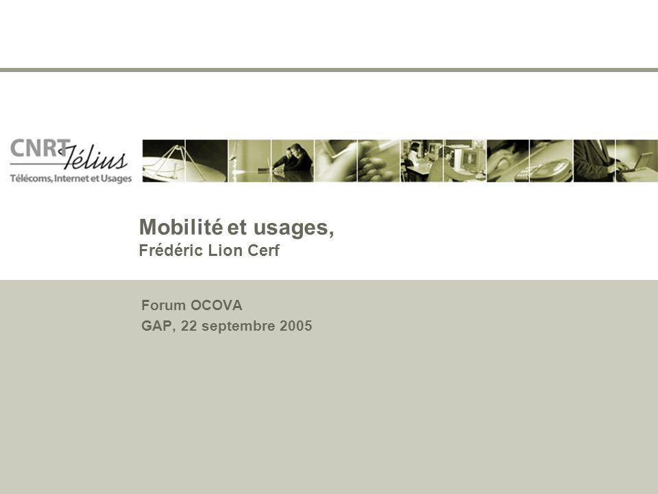 Mobilité et usages, Frédéric Lion Cerf Forum OCOVA GAP, 22 septembre 2005