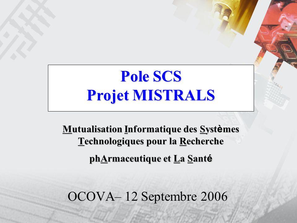 Pole SCS Projet MISTRALS Mutualisation Informatique des Syst è mes Technologiques pour la Recherche phArmaceutique et La Sant é OCOVA– 12 Septembre 20