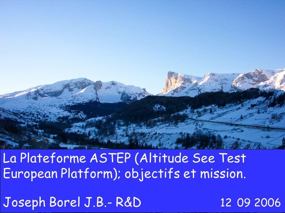 J. Borel JB-R&D OCOVA 12 09 2006 La Plateforme ASTEP (Altitude See Test European Platform); objectifs et mission. Joseph Borel J.B.- R&D 12 09 2006