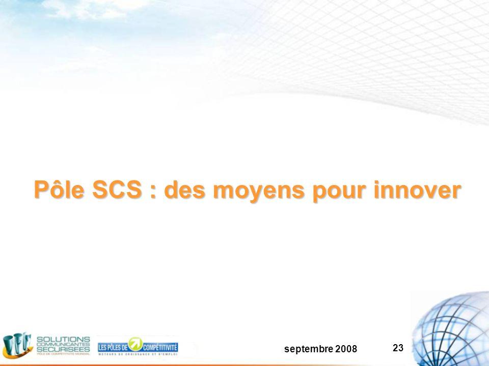 septembre 2008 23 Pôle SCS : des moyens pour innover