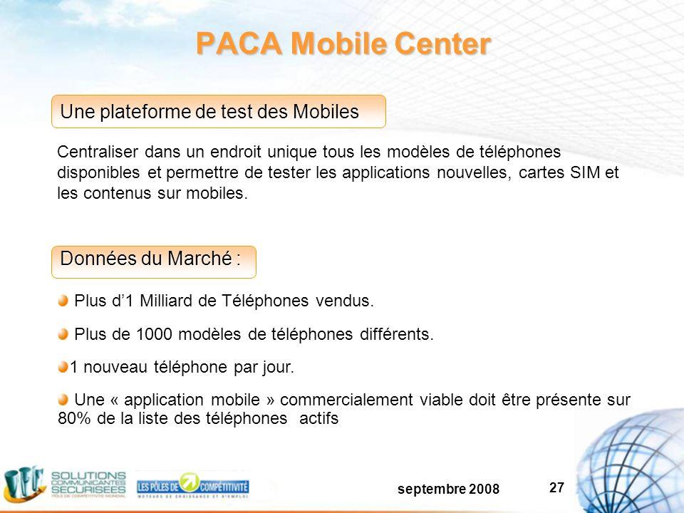 septembre 2008 27 PACA Mobile Center Centraliser dans un endroit unique tous les modèles de téléphones disponibles et permettre de tester les applications nouvelles, cartes SIM et les contenus sur mobiles.