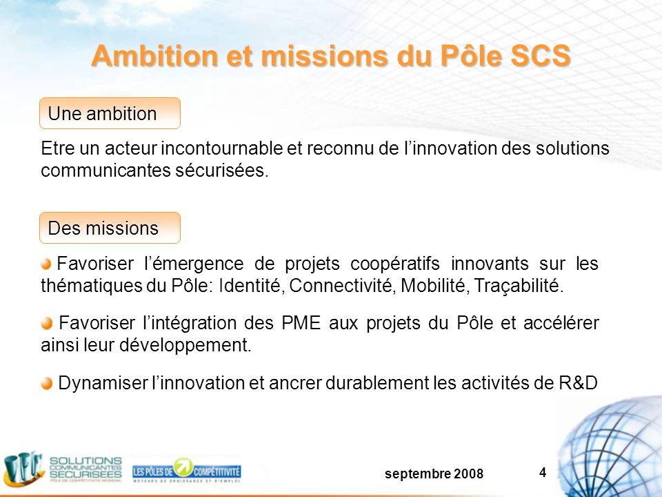 septembre 2008 4 Favoriser lémergence de projets coopératifs innovants sur les thématiques du Pôle: Identité, Connectivité, Mobilité, Traçabilité.