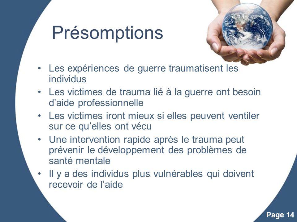 Powerpoint Templates Page 14 Présomptions Les expériences de guerre traumatisent les individus Les victimes de trauma lié à la guerre ont besoin daide