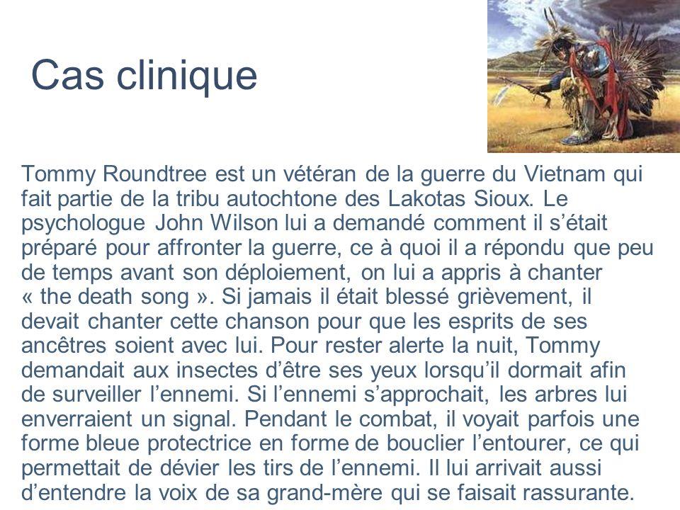 Cas clinique Tommy Roundtree est un vétéran de la guerre du Vietnam qui fait partie de la tribu autochtone des Lakotas Sioux. Le psychologue John Wils