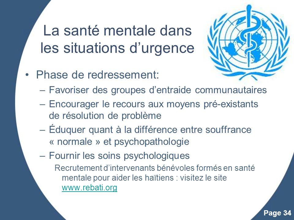 Powerpoint Templates Page 34 La santé mentale dans les situations durgence Phase de redressement: –Favoriser des groupes dentraide communautaires –Enc