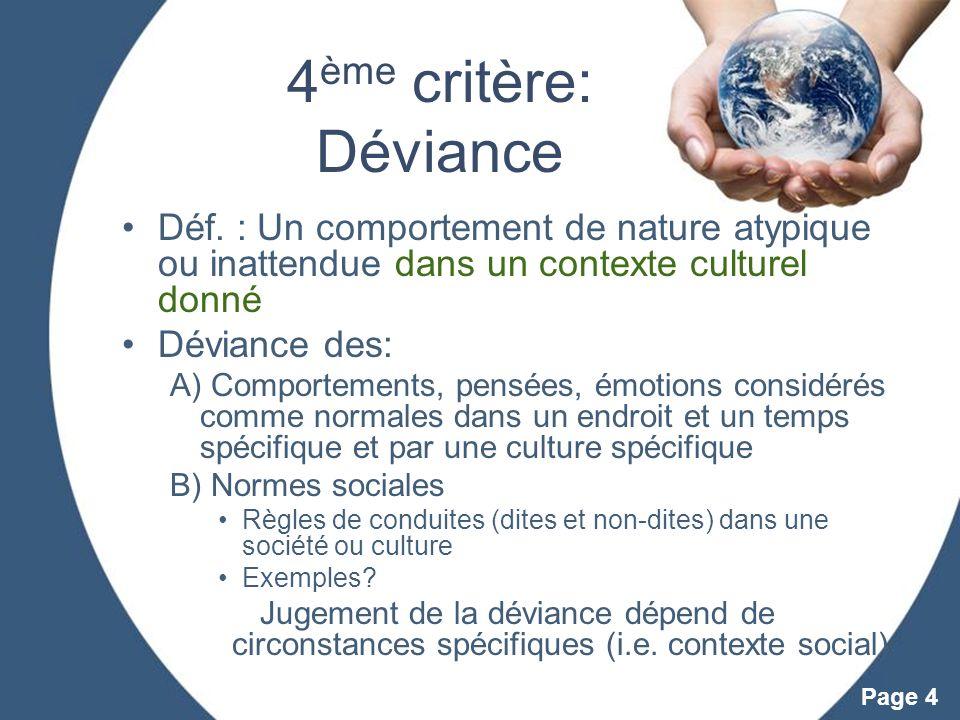 Powerpoint Templates Page 4 4 ème critère: Déviance Déf. : Un comportement de nature atypique ou inattendue dans un contexte culturel donné Déviance d