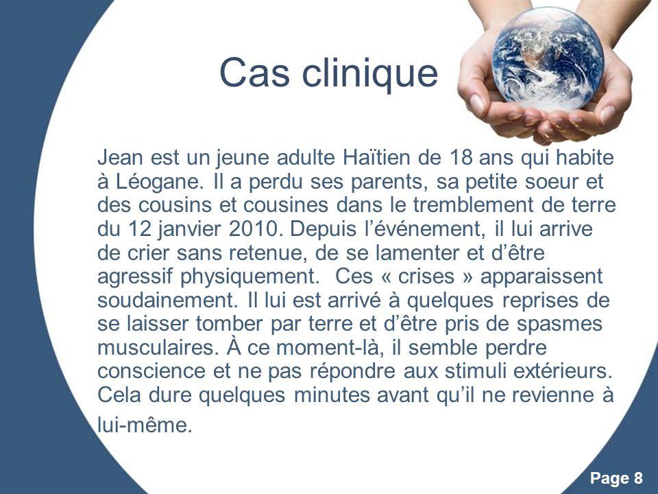 Powerpoint Templates Page 8 Cas clinique Jean est un jeune adulte Haïtien de 18 ans qui habite à Léogane. Il a perdu ses parents, sa petite soeur et d