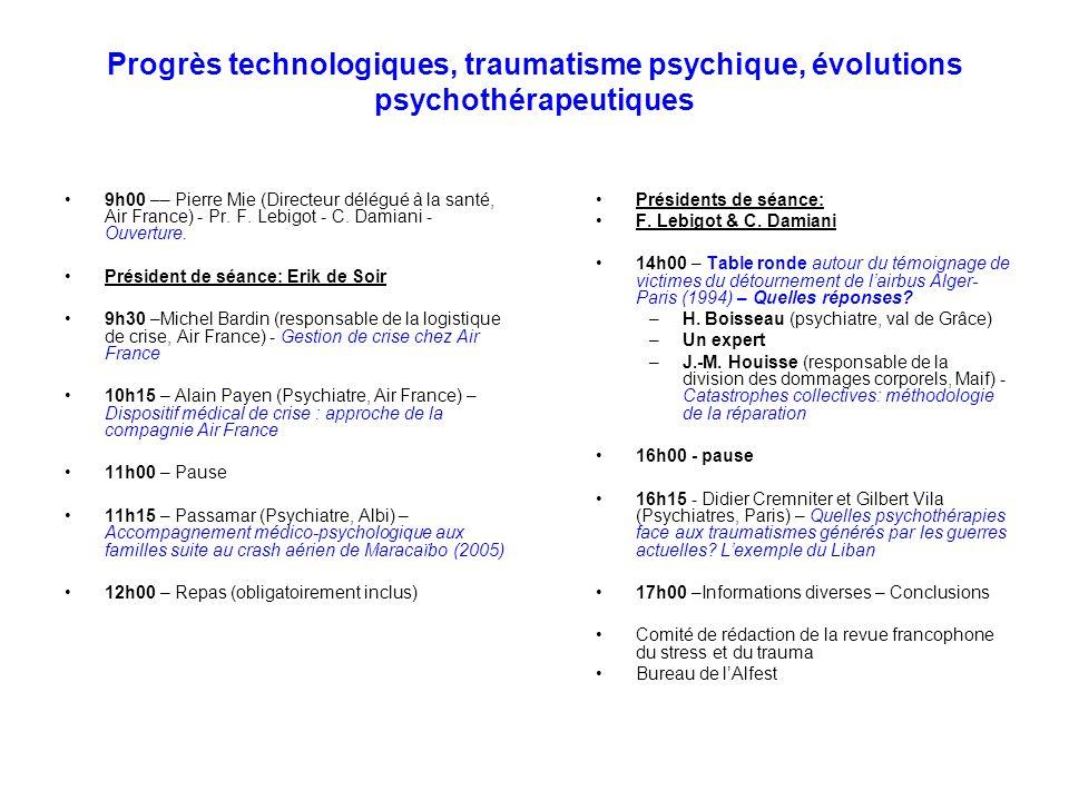 Progrès technologiques, traumatisme psychique, évolutions psychothérapeutiques 9h00 –– Pierre Mie (Directeur délégué à la santé, Air France) - Pr.