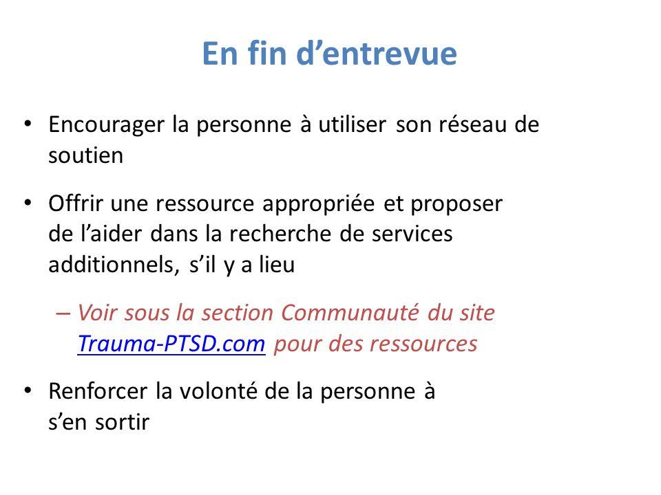 En fin dentrevue Encourager la personne à utiliser son réseau de soutien Offrir une ressource appropriée et proposer de laider dans la recherche de se