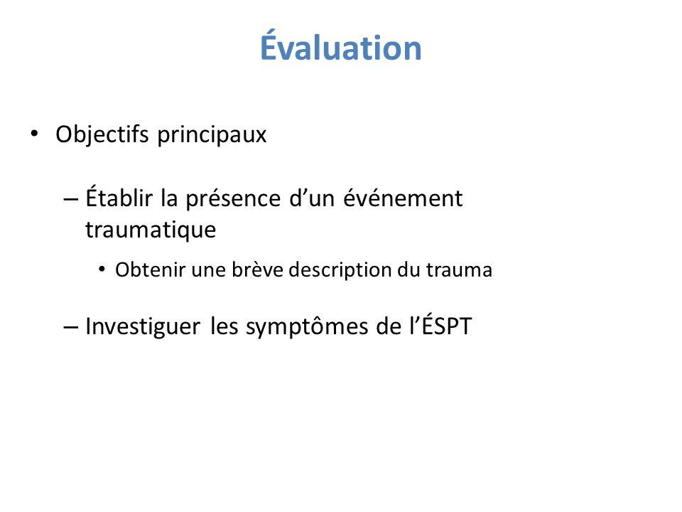 Évaluation Objectifs principaux – Établir la présence dun événement traumatique Obtenir une brève description du trauma – Investiguer les symptômes de