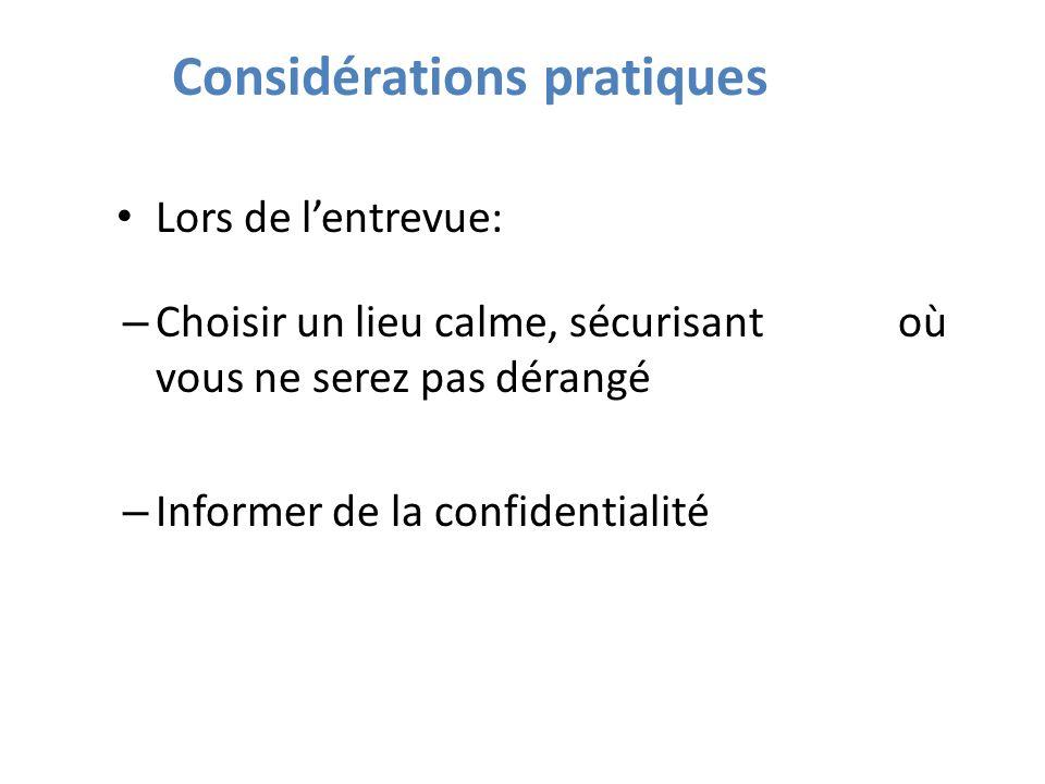Considérations pratiques Lors de lentrevue: – Choisir un lieu calme, sécurisant où vous ne serez pas dérangé – Informer de la confidentialité