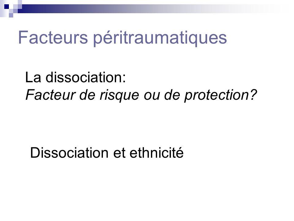 Facteurs péritraumatiques La dissociation: Facteur de risque ou de protection? Dissociation et ethnicité