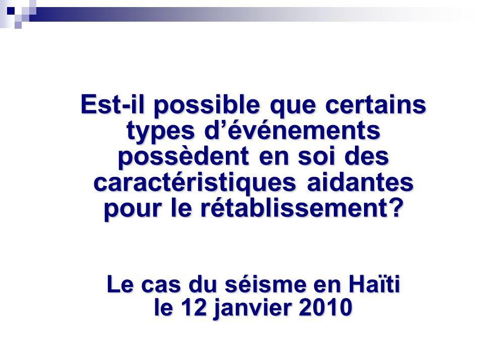 Est-il possible que certains types dévénements possèdent en soi des caractéristiques aidantes pour le rétablissement? Le cas du séisme en Haïti le 12