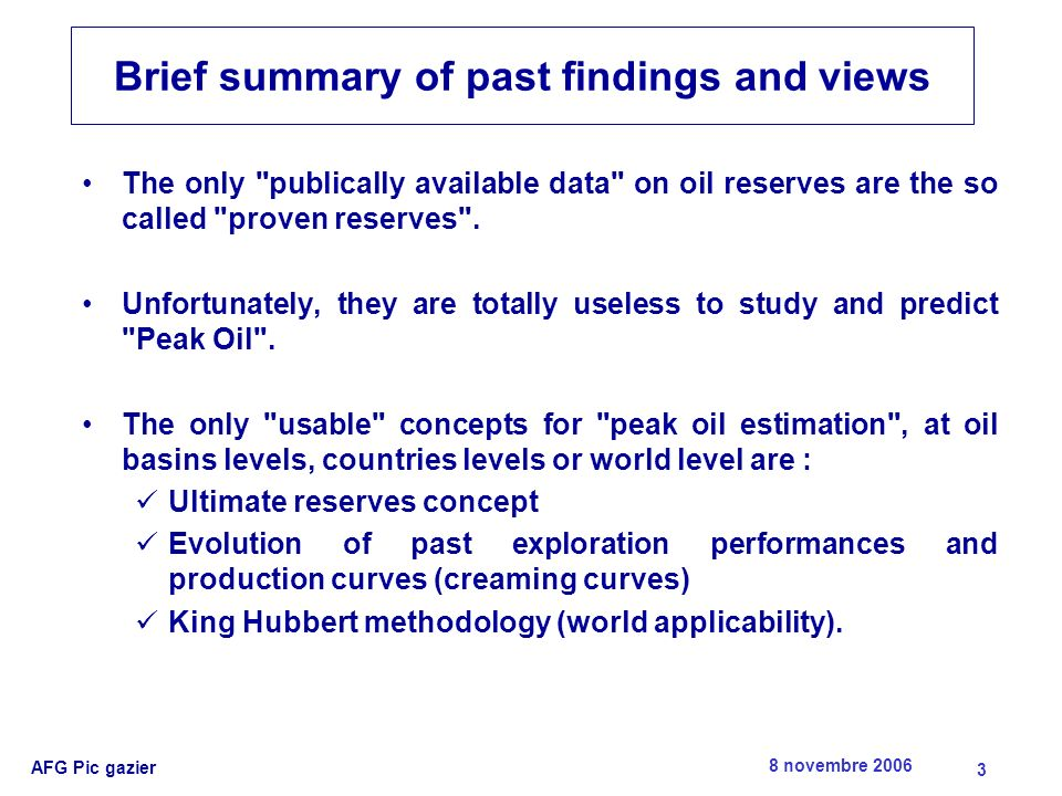 8 novembre 2006 AFG Pic gazier 3 Brief summary of past findings and views The only publically available data on oil reserves are the so called proven reserves .