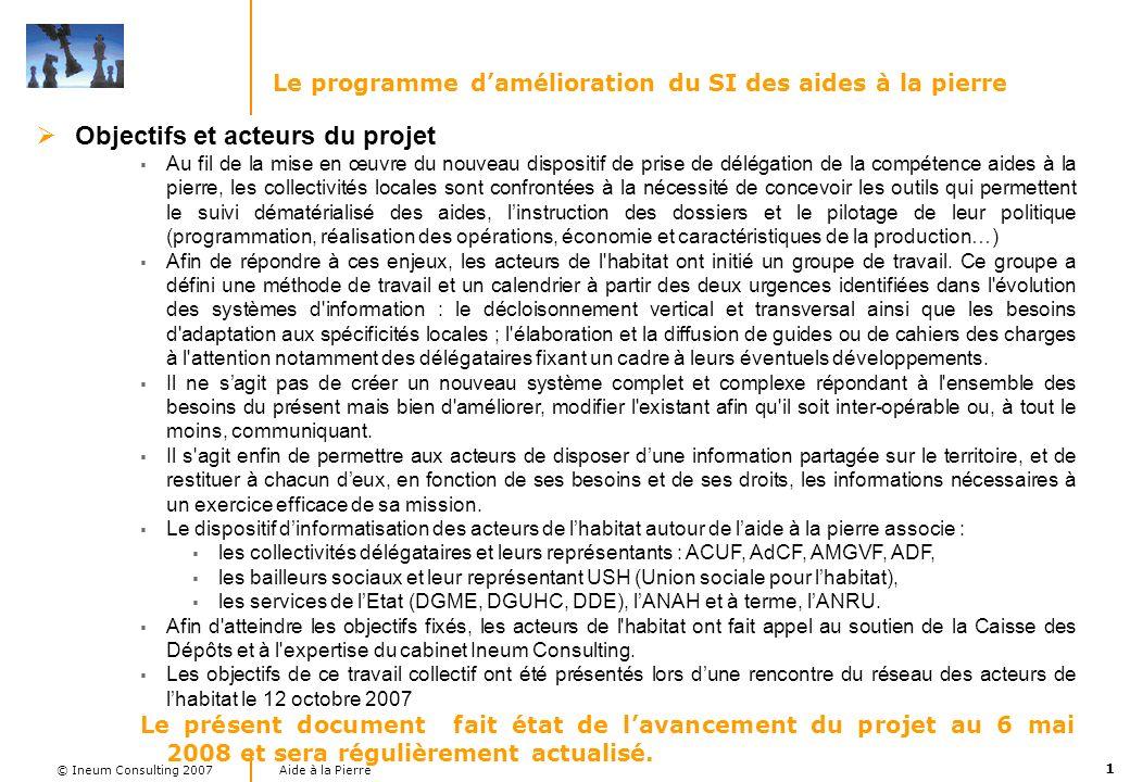 1 Aide à la Pierre © Ineum Consulting 2007 Le programme damélioration du SI des aides à la pierre Objectifs et acteurs du projet Au fil de la mise en