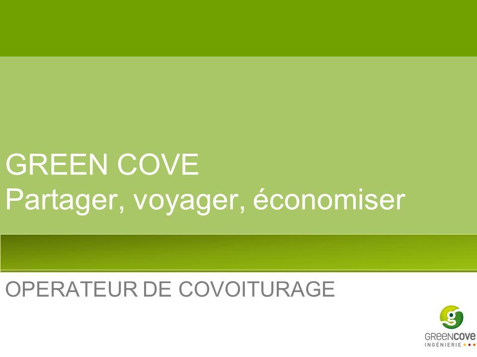 GREEN COVE Partager, voyager, économiser OPERATEUR DE COVOITURAGE