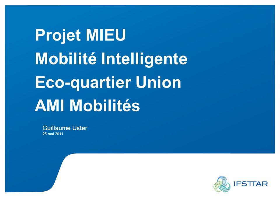 Projet MIEU Mobilité Intelligente Eco-quartier Union AMI Mobilités Guillaume Uster 25 mai 2011