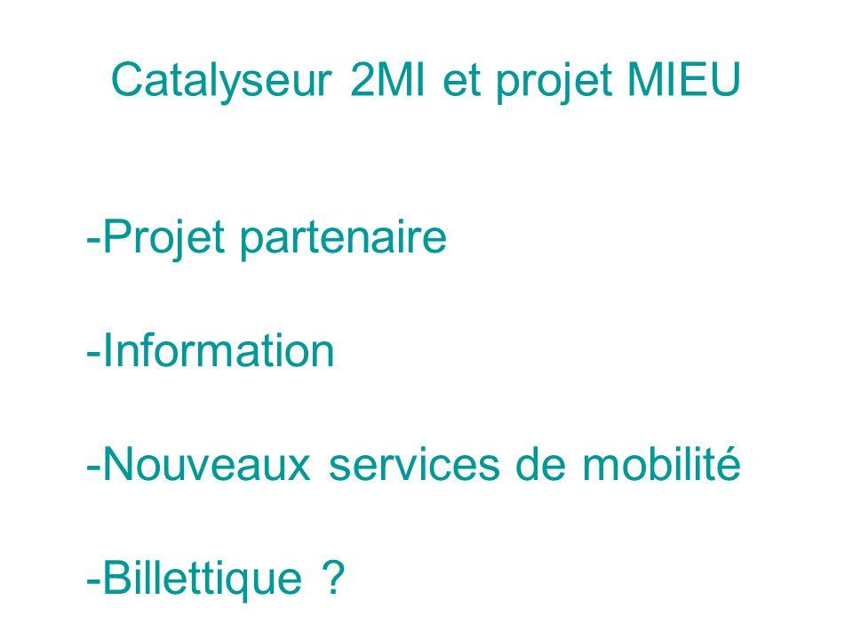 Catalyseur 2MI et projet MIEU -Projet partenaire -Information -Nouveaux services de mobilité -Billettique ?
