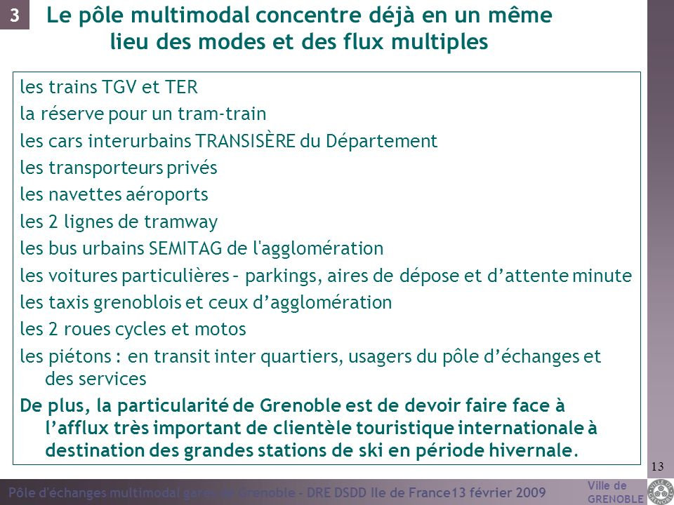 Ville de GRENOBLE Pôle d'échanges multimodal gares de Grenoble - DRE DSDD Ile de France13 février 2009 13 Le pôle multimodal concentre déjà en un même