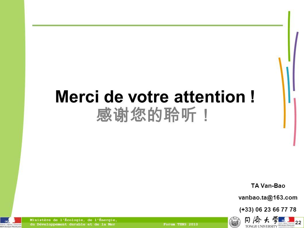 22 Merci de votre attention ! TA Van-Bao vanbao.ta@163.com (+33) 06 23 66 77 78 Ministère de l'Écologie, de l'Énergie, du Développement durable et de