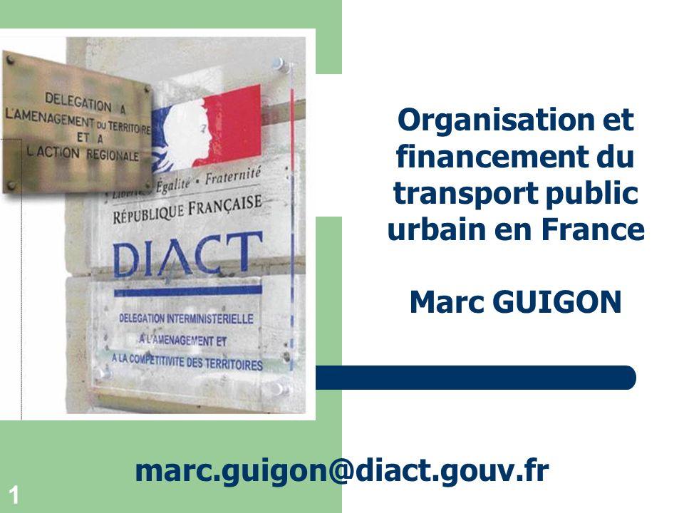 1 Organisation et financement du transport public urbain en France Marc GUIGON marc.guigon@diact.gouv.fr