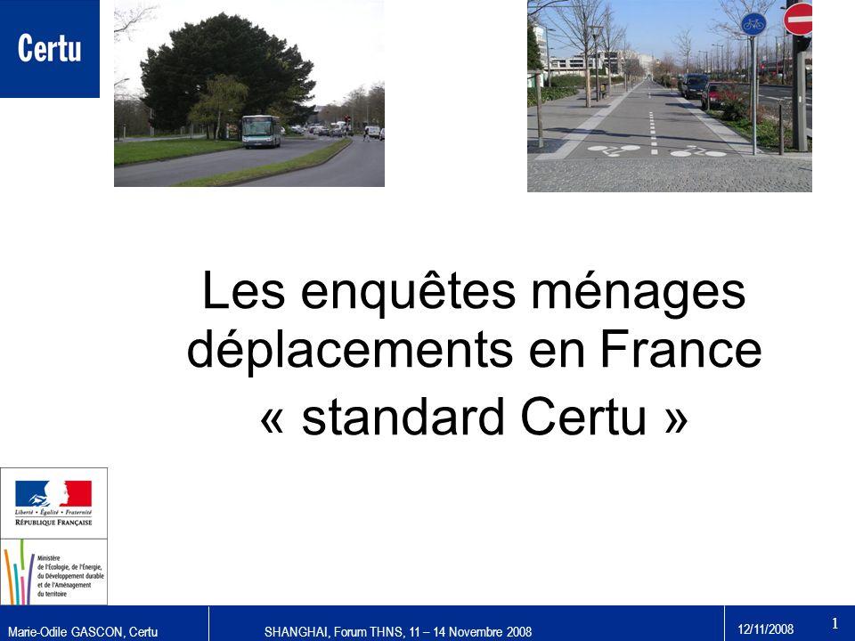 Marie-Odile GASCON, CertuSHANGHAI, Forum THNS, 11 – 14 Novembre 2008 12/11/2008 1 Les enquêtes ménages déplacements en France « standard Certu »