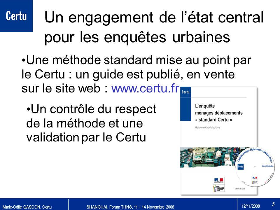 Marie-Odile GASCON, CertuSHANGHAI, Forum THNS, 11 – 14 Novembre 2008 12/11/2008 5 Un engagement de létat central pour les enquêtes urbaines Une méthod