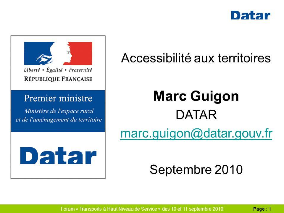 Forum « Transports à Haut Niveau de Service » des 10 et 11 septembre 2010Page : 1 Accessibilité aux territoires Marc Guigon DATAR marc.guigon@datar.gouv.fr Septembre 2010