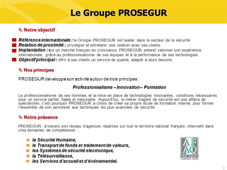 2 Le Groupe PROSEGUR Notre objectif Notre objectif Référence internationale : Référence internationale : le Groupe PROSEGUR est leader dans le secteur