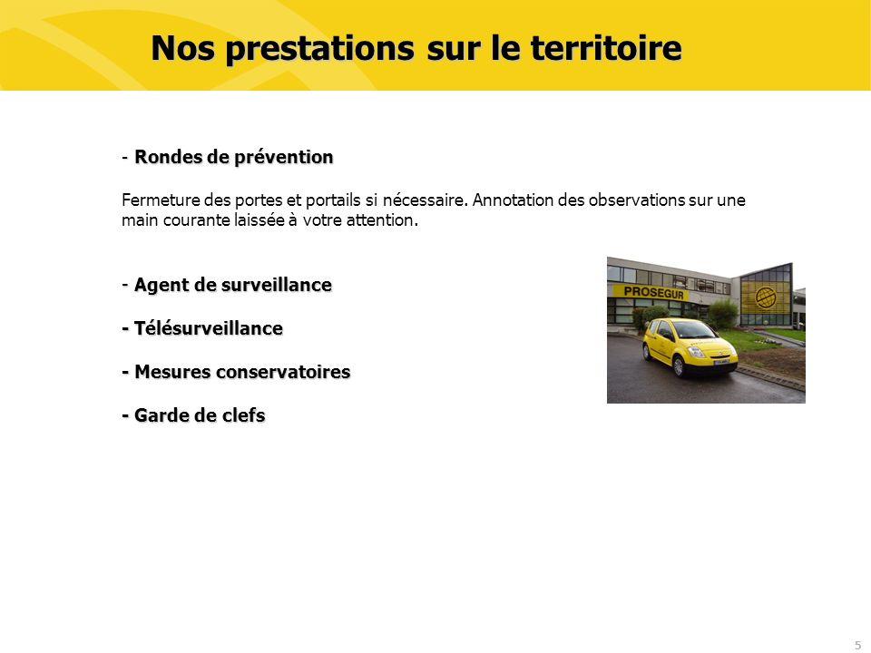 5 Nos prestations sur le territoire -Rondes de prévention - Rondes de prévention Fermeture des portes et portails si nécessaire. Annotation des observ
