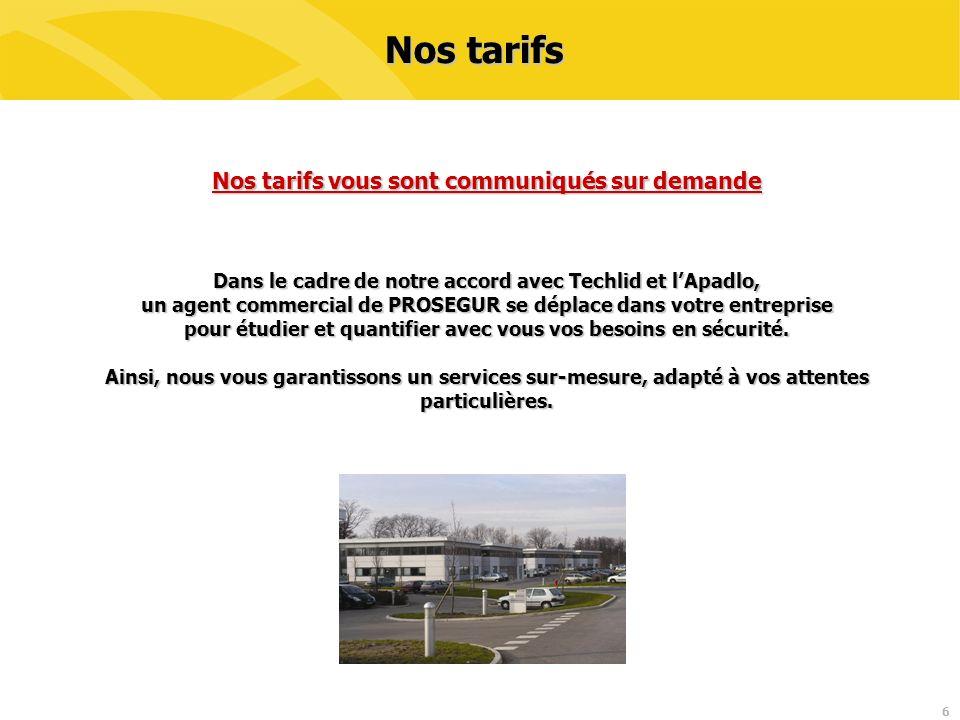 6 Nos tarifs Nos tarifs vous sont communiqués sur demande Dans le cadre de notre accord avec Techlid et lApadlo, un agent commercial de PROSEGUR se dé