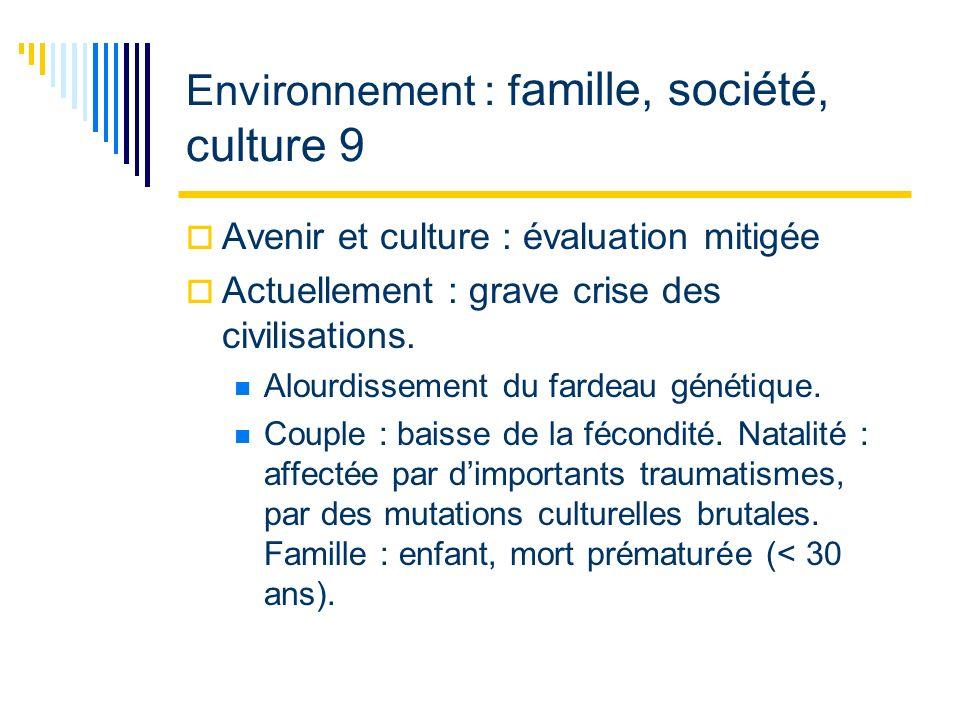 Environnement : f amille, société, culture 9 Avenir et culture : évaluation mitigée Actuellement : grave crise des civilisations.