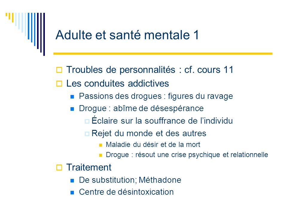 Adulte et santé mentale 1 Troubles de personnalités : cf. cours 11 Les conduites addictives Passions des drogues : figures du ravage Drogue : abîme de