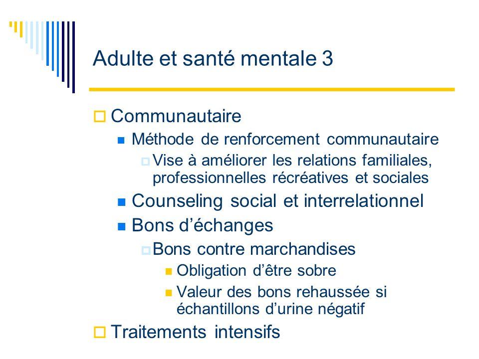 Adulte et santé mentale 3 Communautaire Méthode de renforcement communautaire Vise à améliorer les relations familiales, professionnelles récréatives