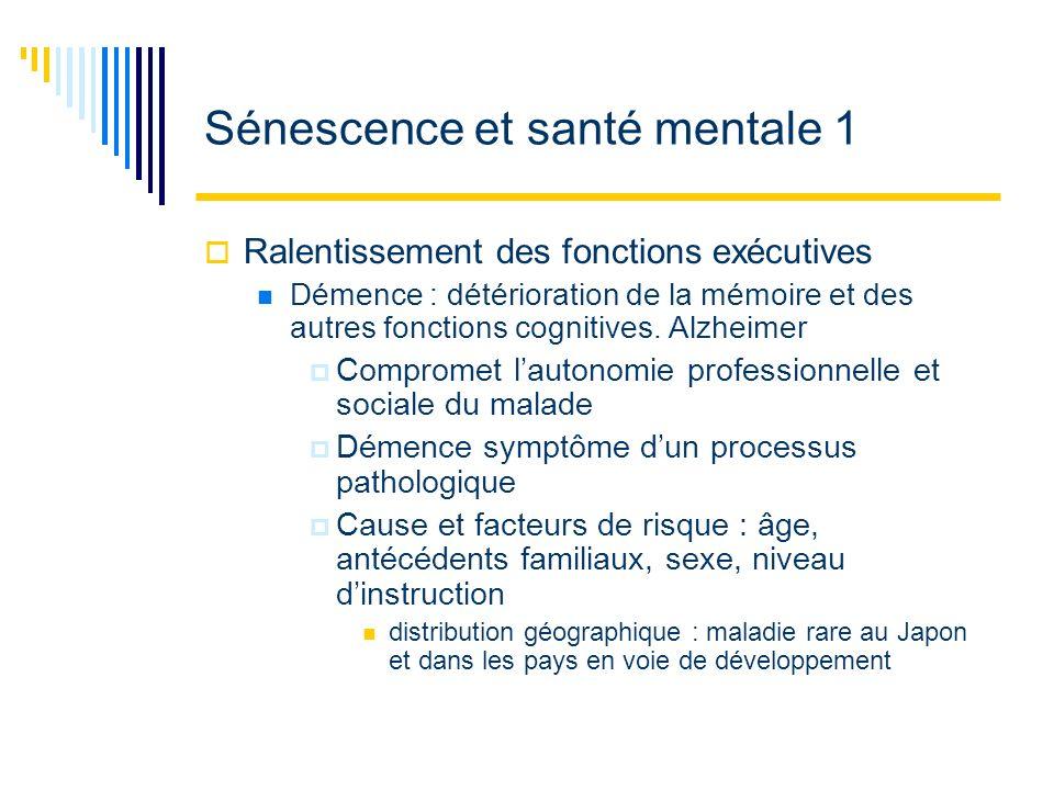 Sénescence et santé mentale 1 Ralentissement des fonctions exécutives Démence : détérioration de la mémoire et des autres fonctions cognitives. Alzhei